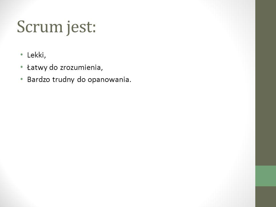 Scrum jest: Lekki, Łatwy do zrozumienia, Bardzo trudny do opanowania.