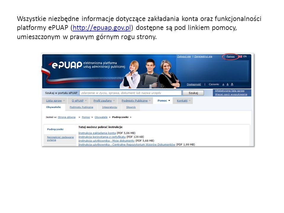 Wszystkie niezbędne informacje dotyczące zakładania konta oraz funkcjonalności platformy ePUAP (http://epuap.gov.pl) dostępne są pod linkiem pomocy, umieszczonym w prawym górnym rogu strony.