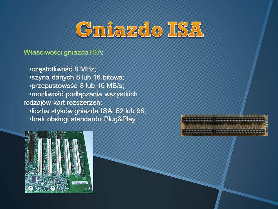 Gniazdo ISA Właściwości gniazda ISA: •częstotliwość 8 MHz;