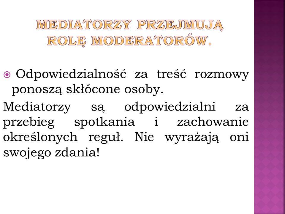 Mediatorzy przejmują rolę moderatorów.