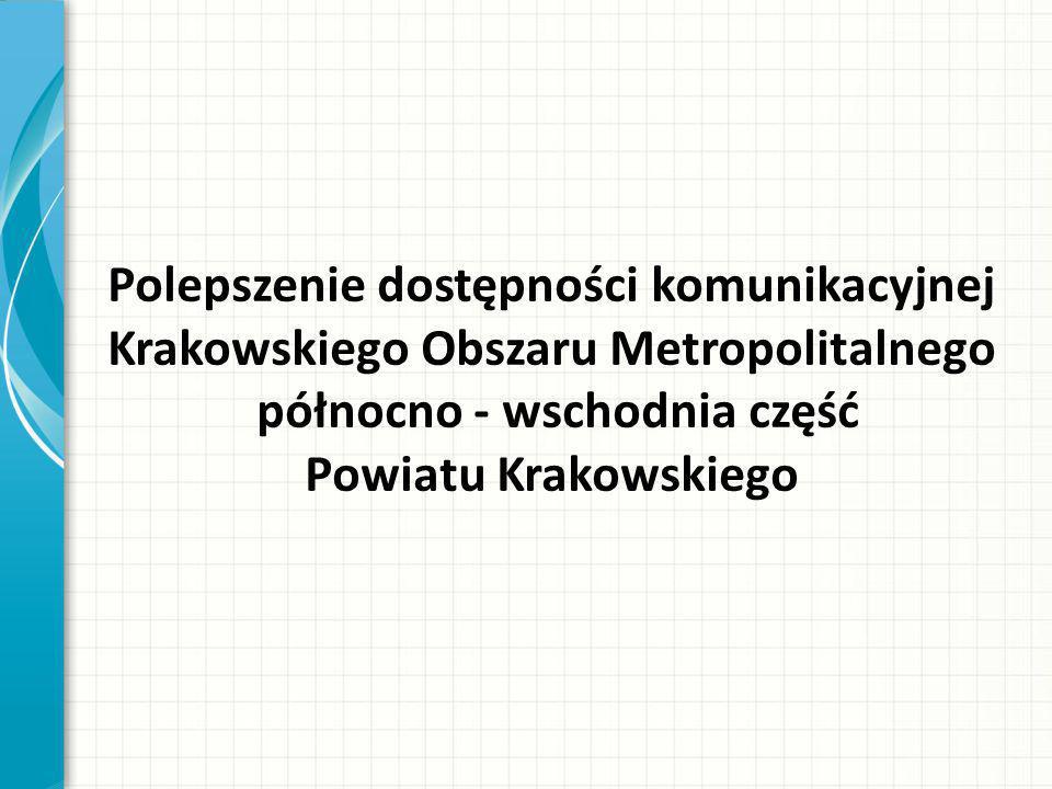 Polepszenie dostępności komunikacyjnej Krakowskiego Obszaru Metropolitalnego północno - wschodnia część Powiatu Krakowskiego