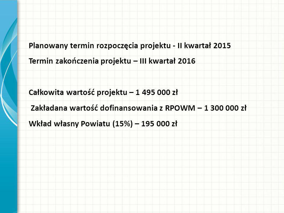 Planowany termin rozpoczęcia projektu - II kwartał 2015
