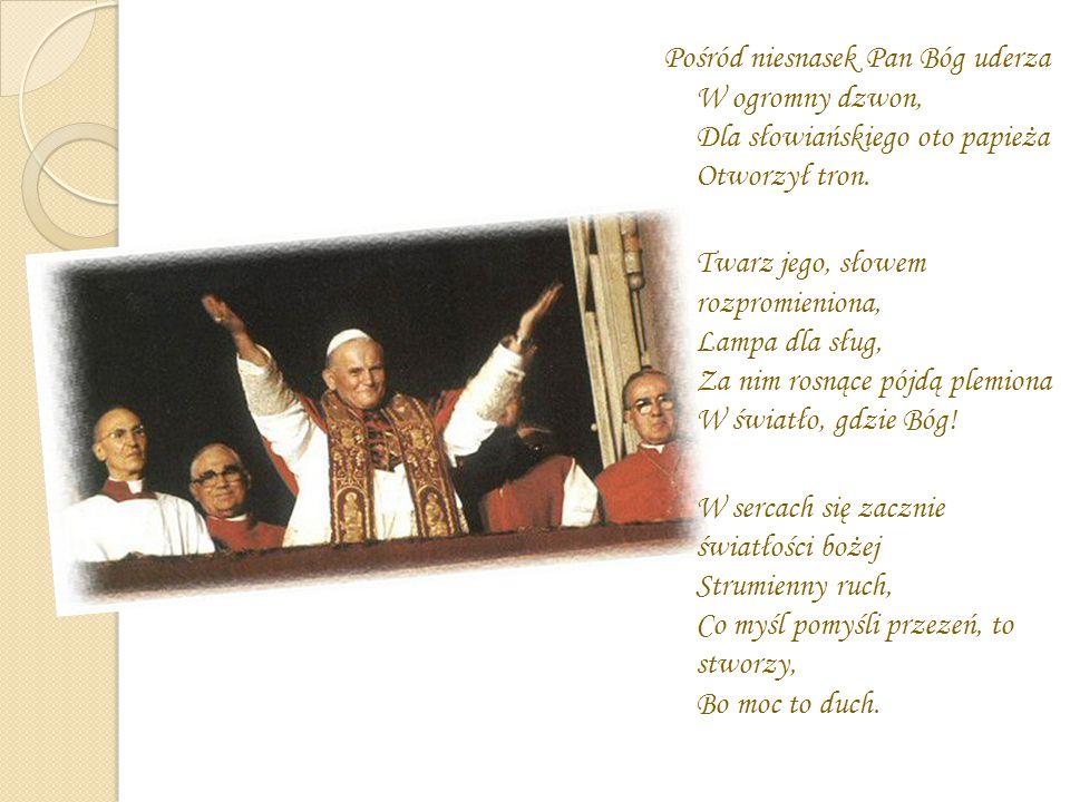 Pośród niesnasek Pan Bóg uderza W ogromny dzwon, Dla słowiańskiego oto papieża Otworzył tron.
