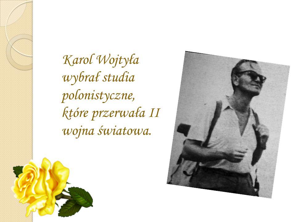 Karol Wojtyła wybrał studia polonistyczne, które przerwała II wojna światowa.