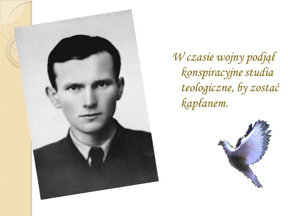 W czasie wojny podjął konspiracyjne studia teologiczne, by zostać kapłanem.