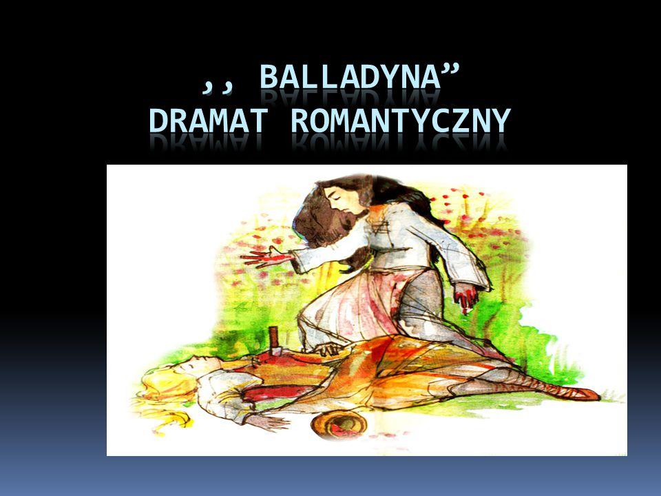 ,, BALLADYNA DRAMAT ROMANTYCZNY