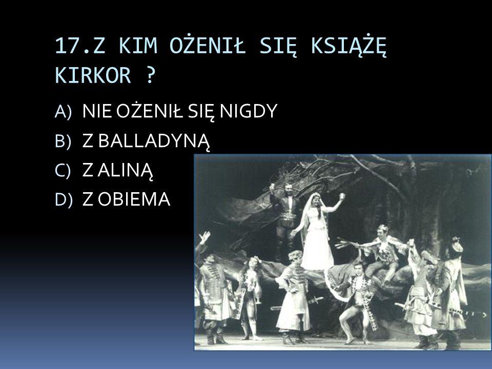 17.Z KIM OŻENIŁ SIĘ KSIĄŻĘ KIRKOR