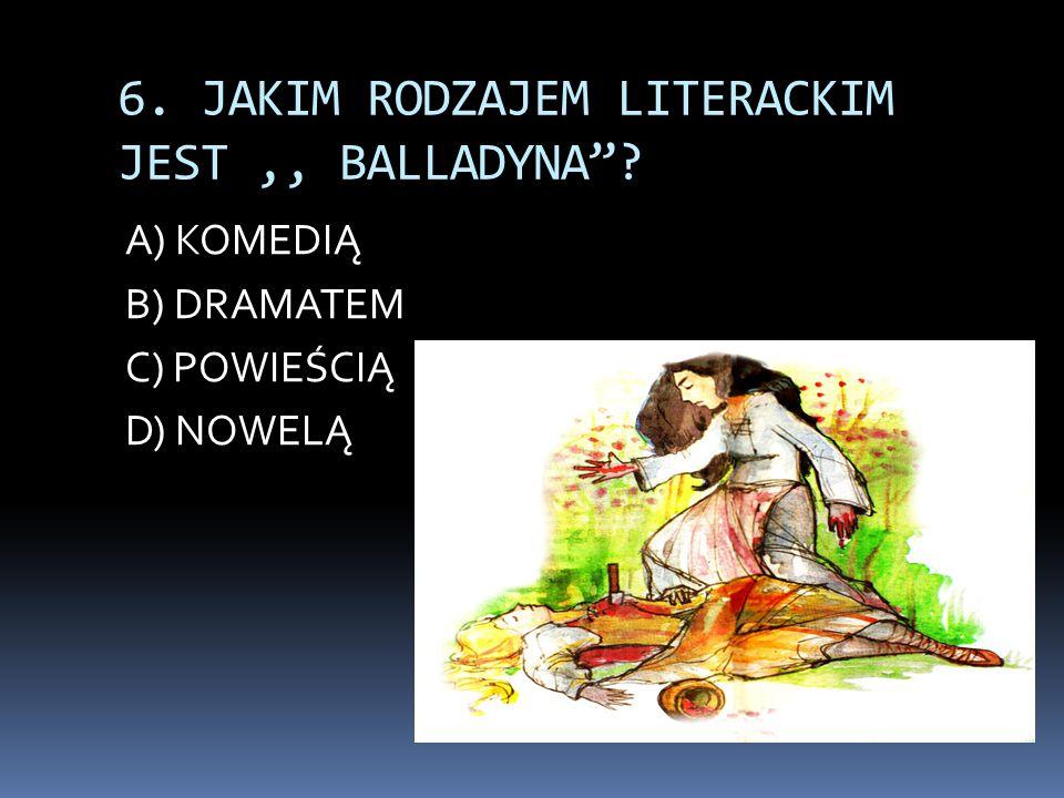 6. JAKIM RODZAJEM LITERACKIM JEST ,, BALLADYNA