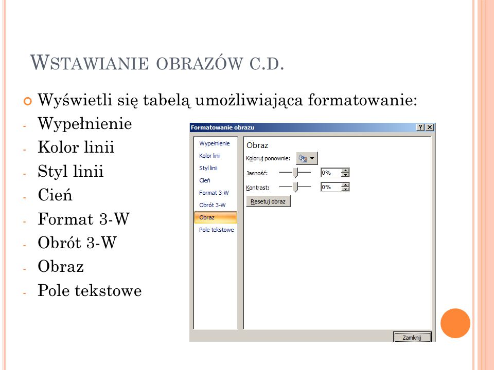 Wstawianie obrazów c.d. Wyświetli się tabelą umożliwiająca formatowanie: Wypełnienie. Kolor linii.
