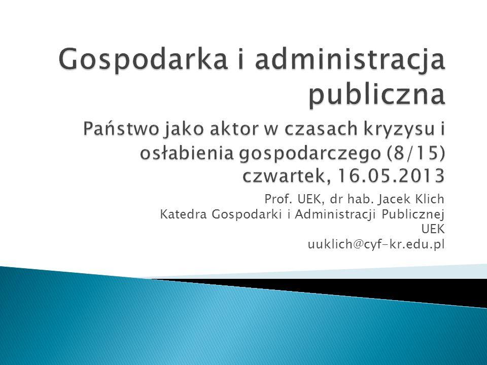 Gospodarka i administracja publiczna Państwo jako aktor w czasach kryzysu i osłabienia gospodarczego (8/15) czwartek, 16.05.2013