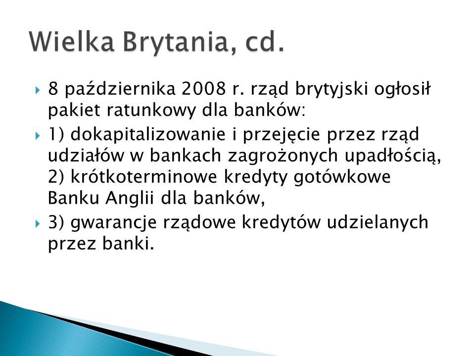 Wielka Brytania, cd. 8 października 2008 r. rząd brytyjski ogłosił pakiet ratunkowy dla banków: