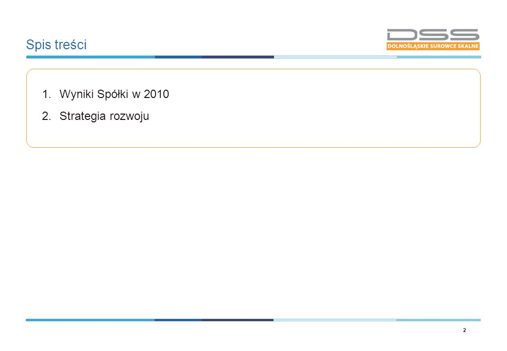 Spis treści Wyniki Spółki w 2010 Strategia rozwoju