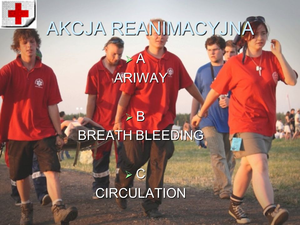 AKCJA REANIMACYJNA A ARIWAY B BREATH BLEEDING C CIRCULATION