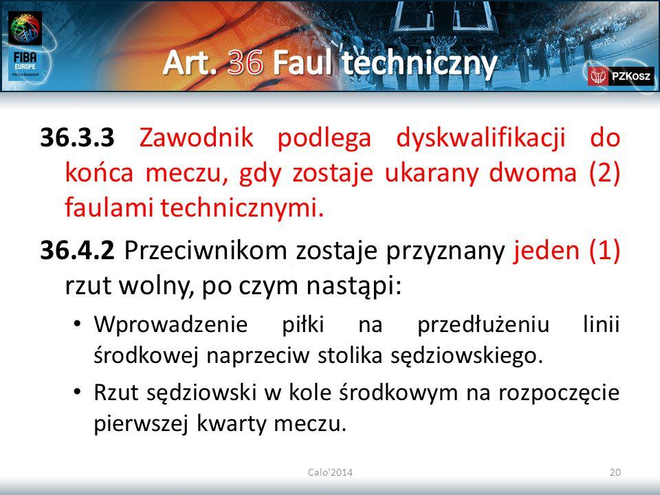 Art. 36 Faul techniczny 36.3.3 Zawodnik podlega dyskwalifikacji do końca meczu, gdy zostaje ukarany dwoma (2) faulami technicznymi.