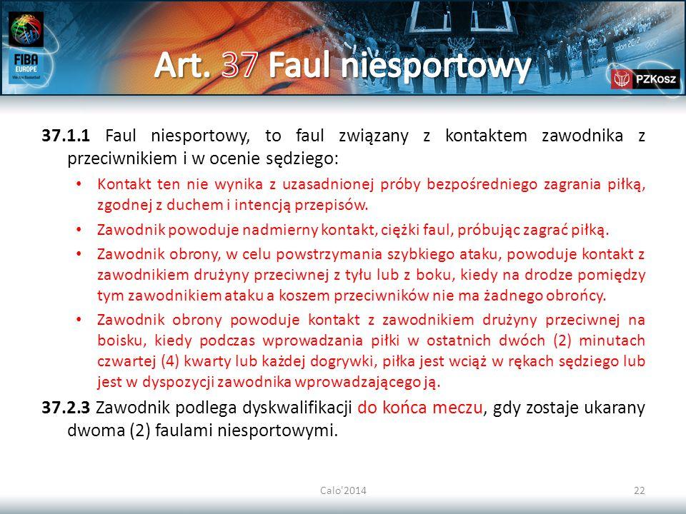 Art. 37 Faul niesportowy 37.1.1 Faul niesportowy, to faul związany z kontaktem zawodnika z przeciwnikiem i w ocenie sędziego: