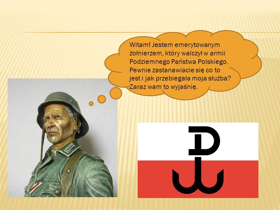 Witam. Jestem emerytowanym żołnierzem, który walczył w armii Podziemnego Państwa Polskiego.