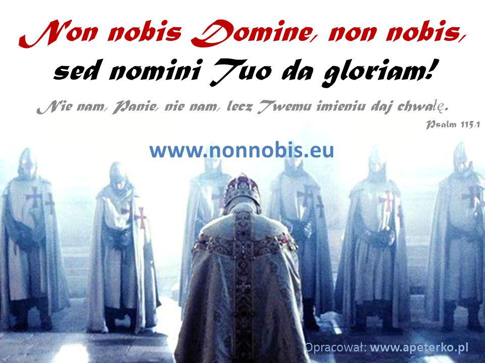 Non nobis Domine, non nobis, sed nomini Tuo da gloriam!
