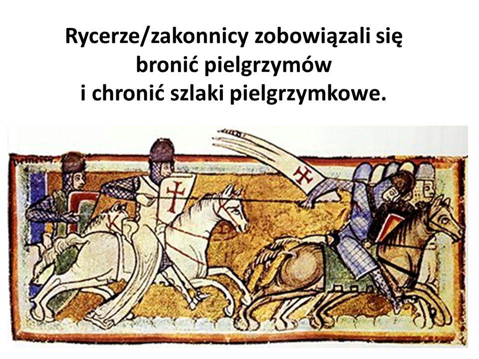 Rycerze/zakonnicy zobowiązali się bronić pielgrzymów i chronić szlaki pielgrzymkowe.