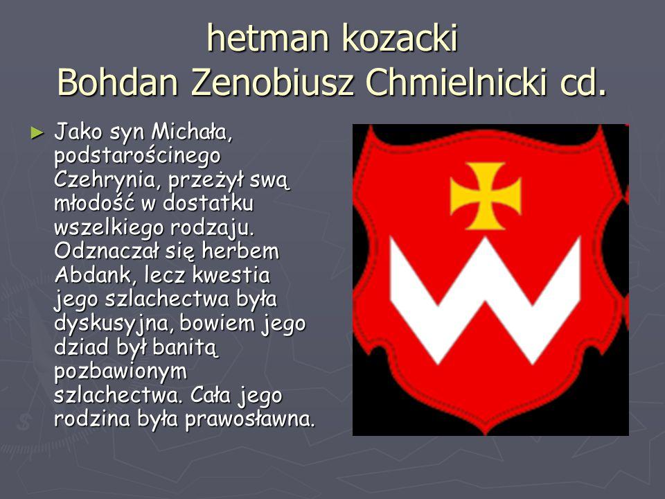 hetman kozacki Bohdan Zenobiusz Chmielnicki cd.