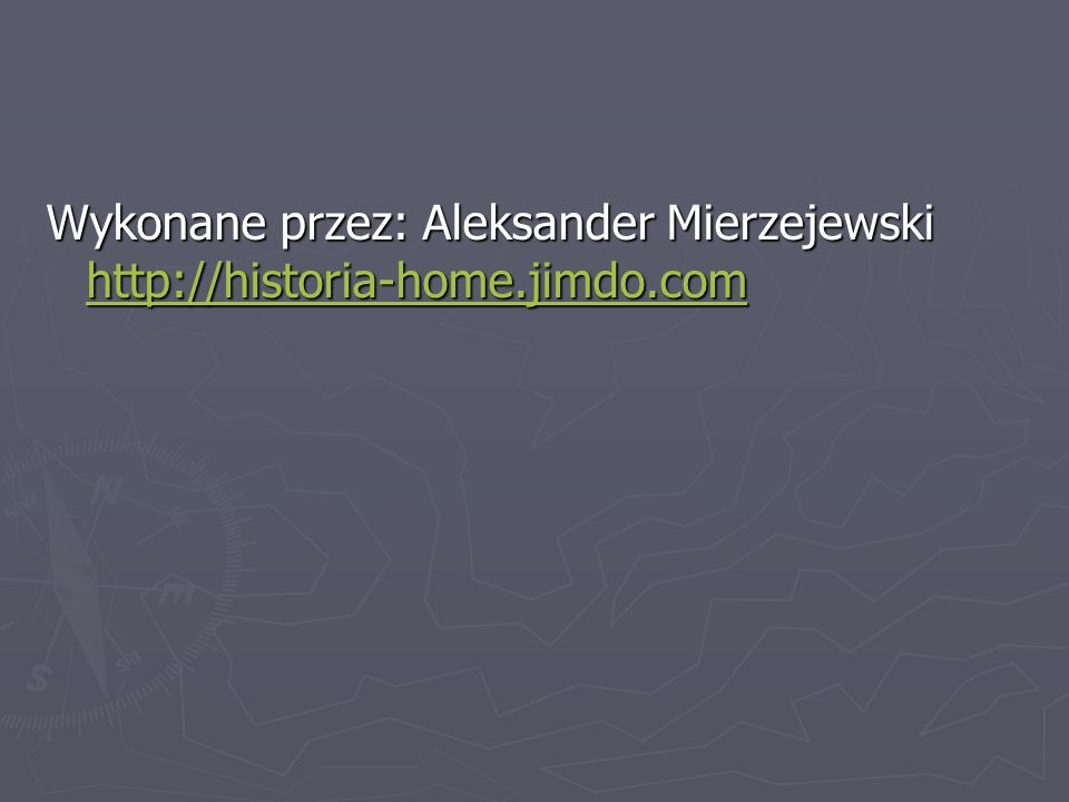 Wykonane przez: Aleksander Mierzejewski http://historia-home.jimdo.com