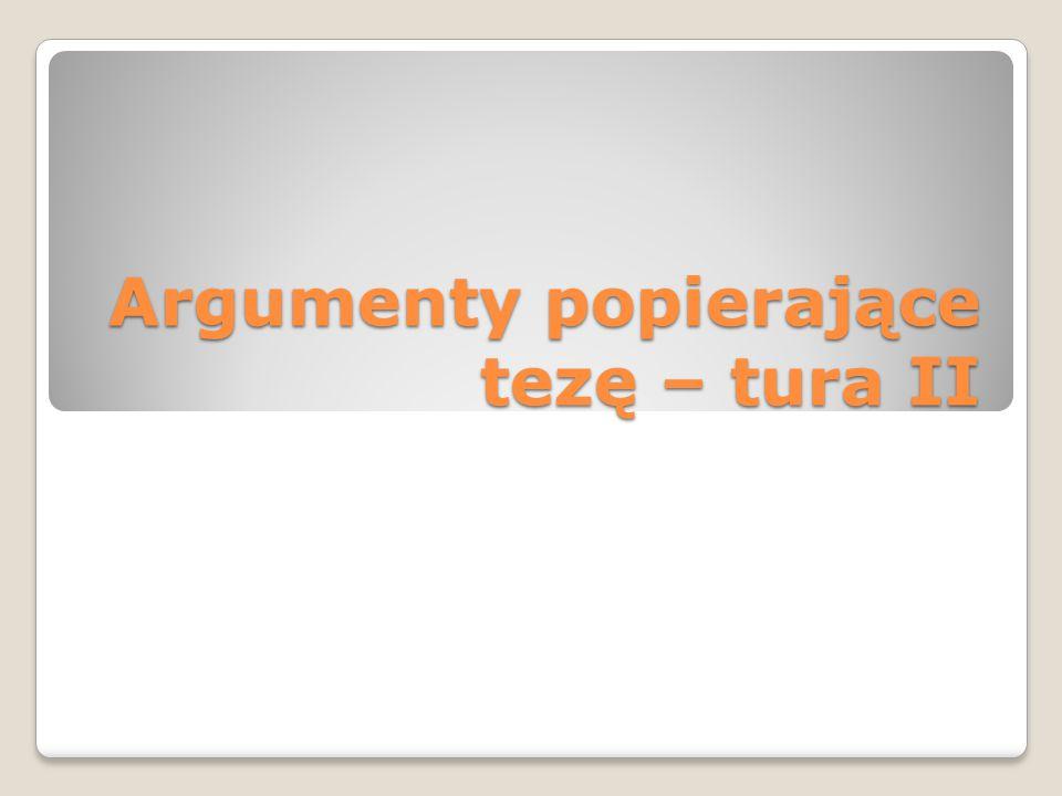 Argumenty popierające tezę – tura II