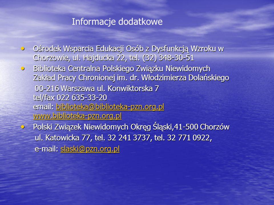 Informacje dodatkowe Ośrodek Wsparcia Edukacji Osób z Dysfunkcją Wzroku w Chorzowie, ul. Hajducka 22, tel. (32) 348-30-51.