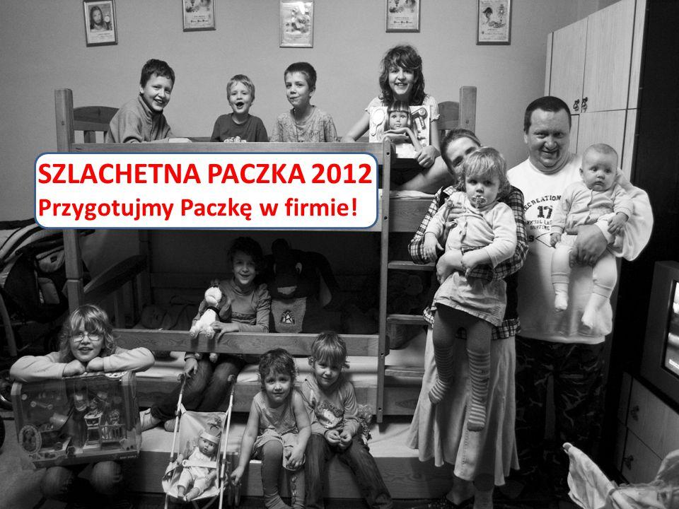 SZLACHETNA PACZKA 2012 Przygotujmy Paczkę w firmie!