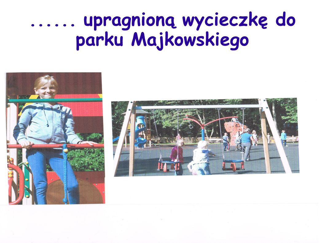 ...... upragnioną wycieczkę do parku Majkowskiego