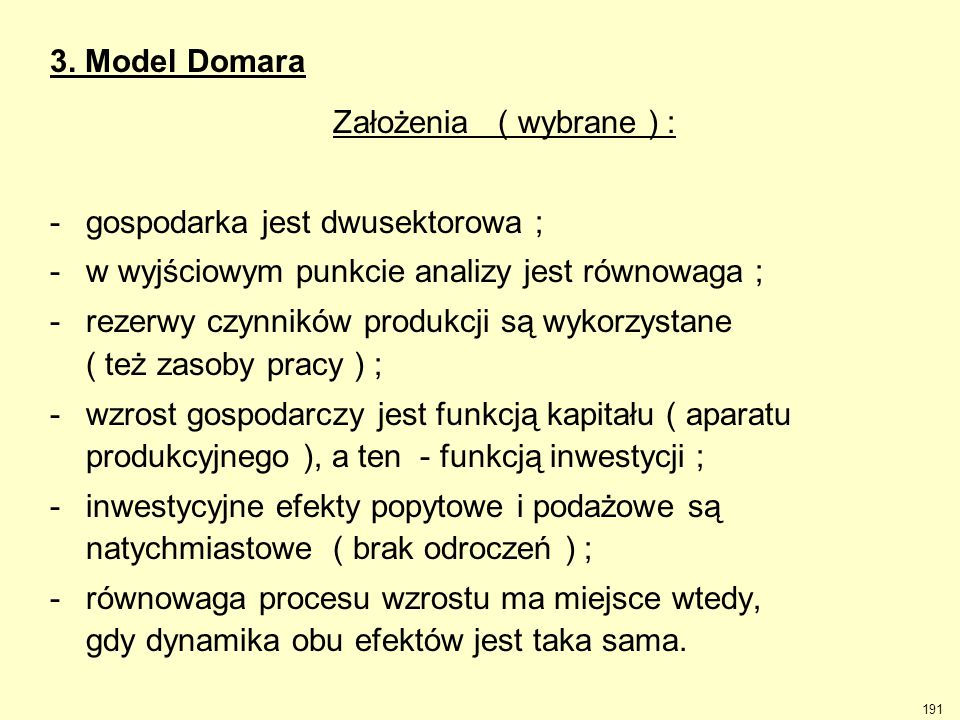 3. Model Domara Założenia ( wybrane ) : - gospodarka jest dwusektorowa ; - w wyjściowym punkcie analizy jest równowaga ;