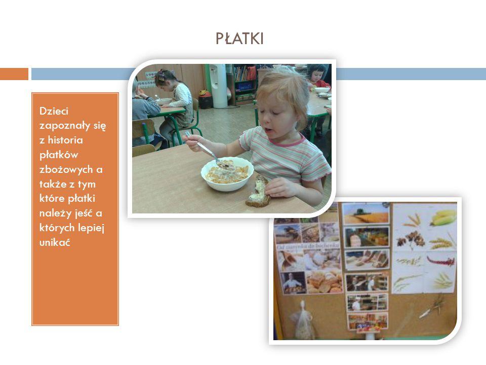 PŁATKI Dzieci zapoznały się z historia płatków zbożowych a także z tym które płatki należy jeść a których lepiej unikać.