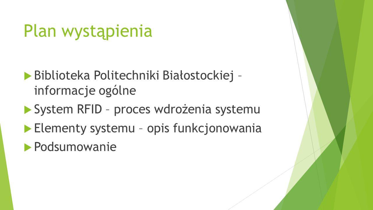 Plan wystąpienia Biblioteka Politechniki Białostockiej – informacje ogólne. System RFID – proces wdrożenia systemu.