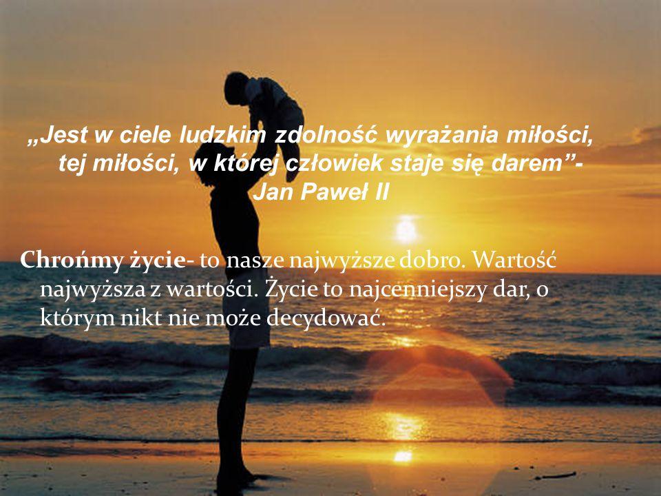 """""""Jest w ciele ludzkim zdolność wyrażania miłości, tej miłości, w której człowiek staje się darem - Jan Paweł II Chrońmy życie- to nasze najwyższe dobro."""