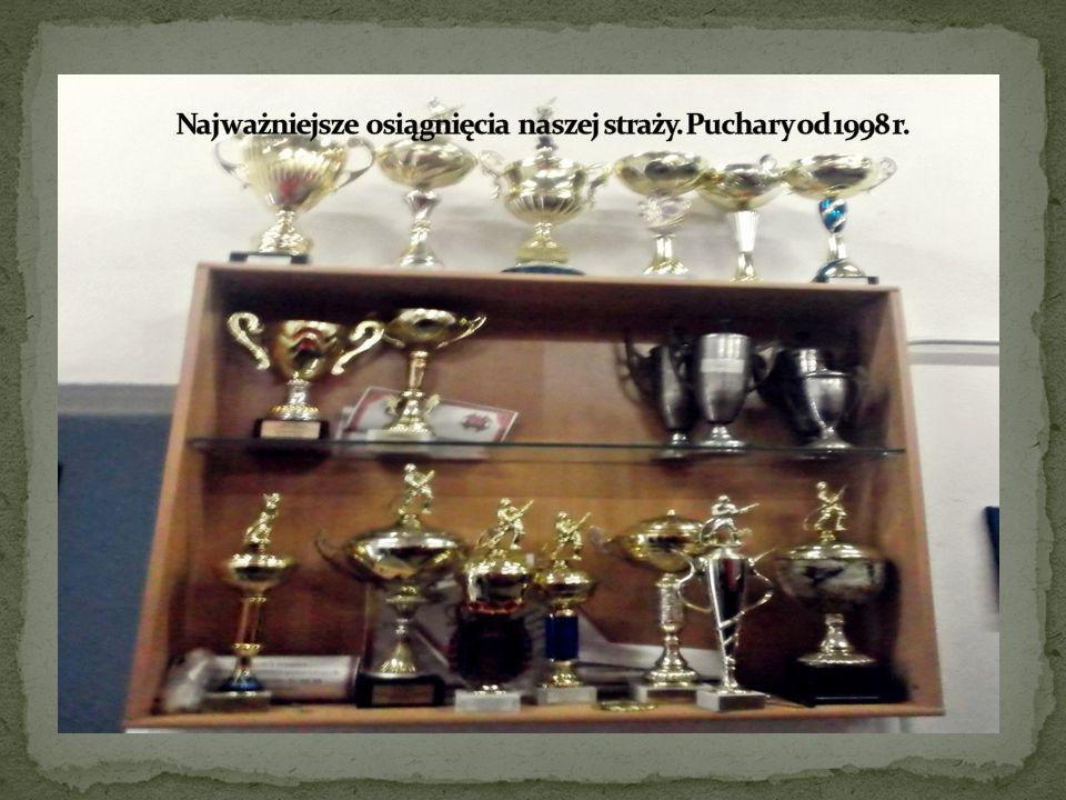 Najważniejsze osiągnięcia naszej straży. Puchary od 1998 r.