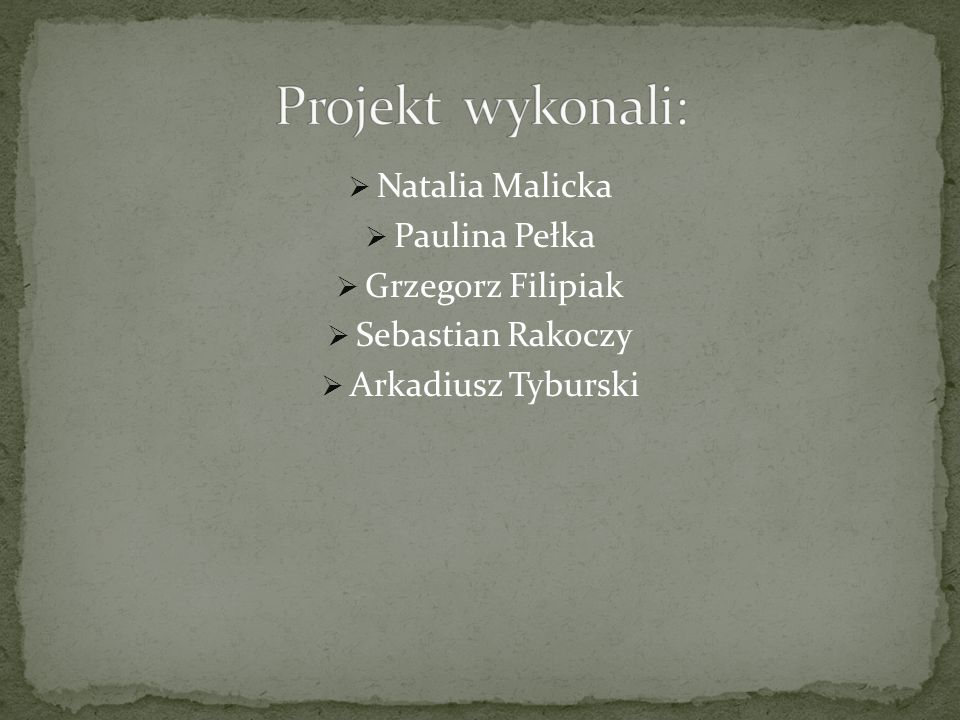 Projekt wykonali: Natalia Malicka Paulina Pełka Grzegorz Filipiak
