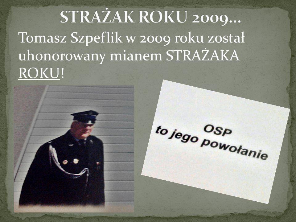 STRAŻAK ROKU 2009… Tomasz Szpeflik w 2009 roku został uhonorowany mianem STRAŻAKA ROKU!