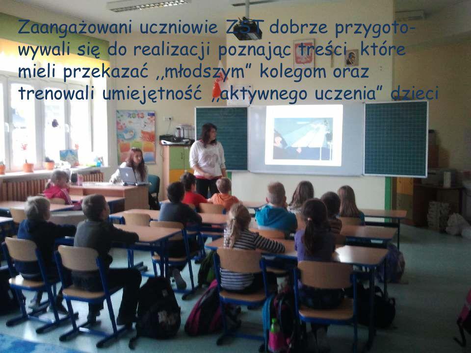 Zaangażowani uczniowie ZST dobrze przygoto-wywali się do realizacji poznając treści, które mieli przekazać ,,młodszym kolegom oraz trenowali umiejętność ,,aktywnego uczenia dzieci