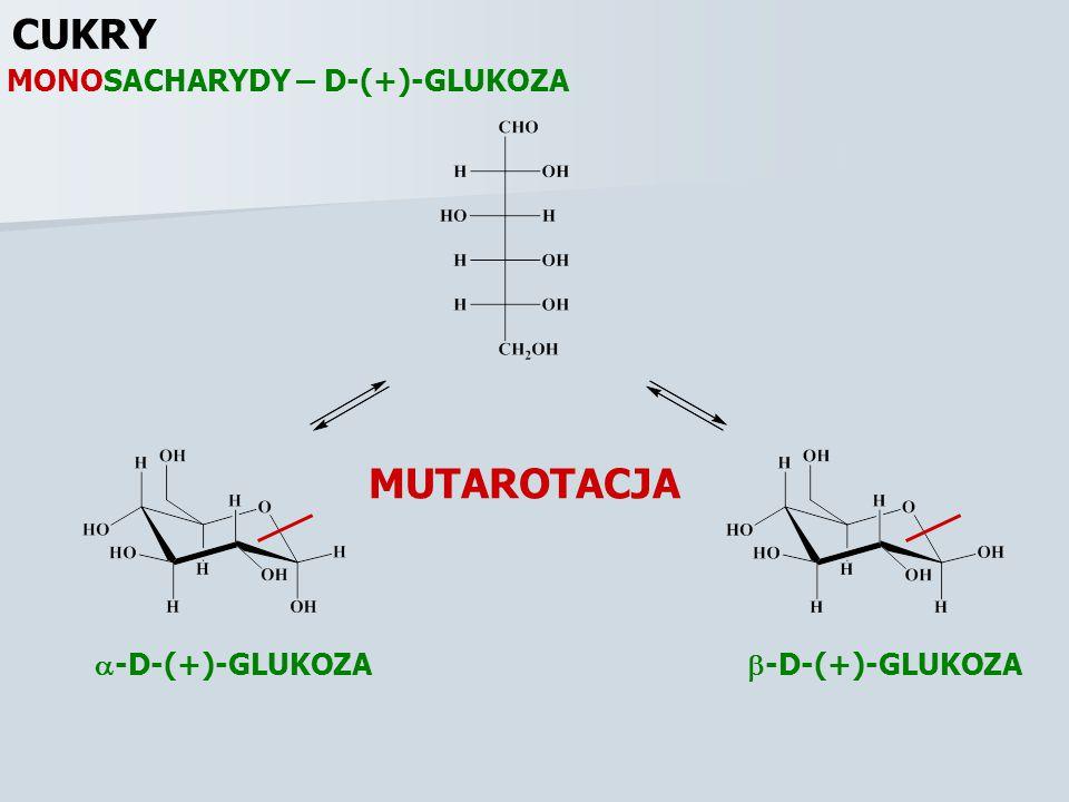 CUKRY MUTAROTACJA MONOSACHARYDY – D-(+)-GLUKOZA -D-(+)-GLUKOZA