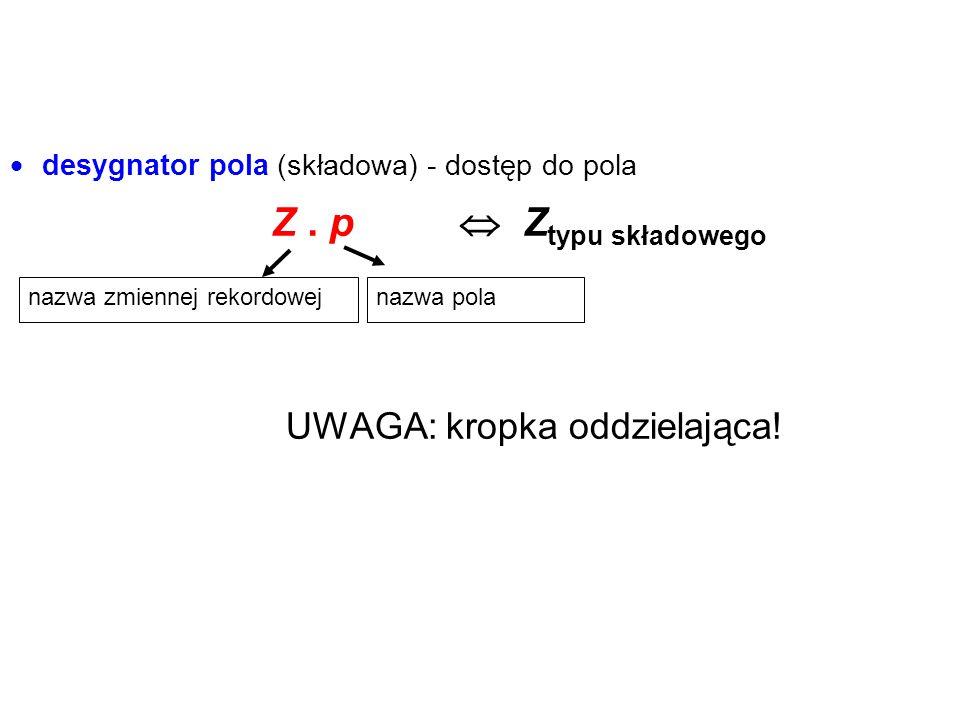 Z . p  Ztypu składowego UWAGA: kropka oddzielająca!