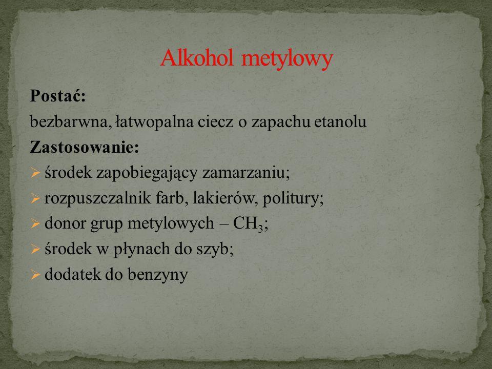 Alkohol metylowy Postać: bezbarwna, łatwopalna ciecz o zapachu etanolu