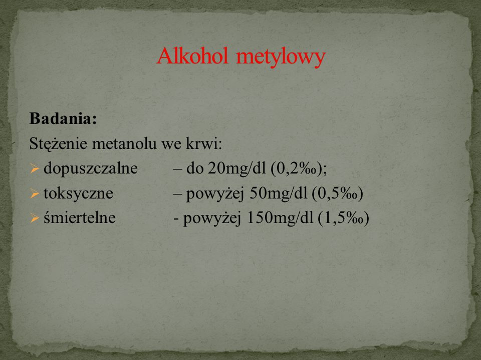 Alkohol metylowy Badania: Stężenie metanolu we krwi: