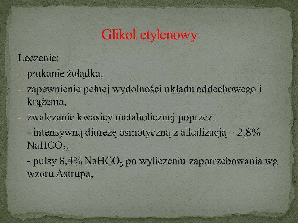 Glikol etylenowy Leczenie: płukanie żołądka,