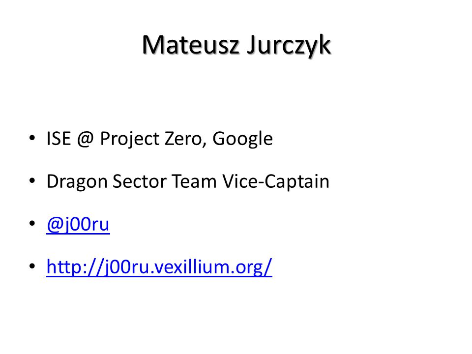 Mateusz Jurczyk ISE @ Project Zero, Google