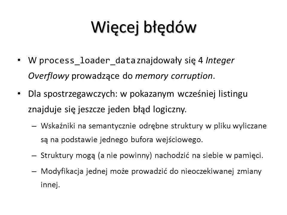 Więcej błędów W process_loader_data znajdowały się 4 Integer Overflowy prowadzące do memory corruption.