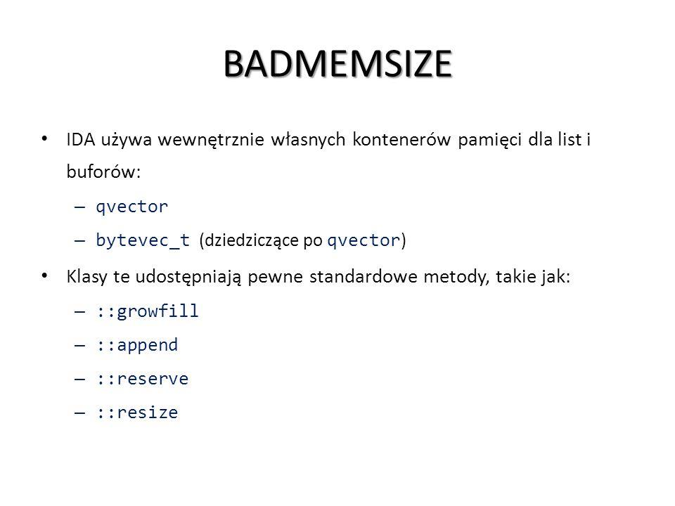 BADMEMSIZE IDA używa wewnętrznie własnych kontenerów pamięci dla list i buforów: qvector. bytevec_t (dziedziczące po qvector)