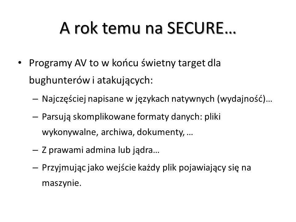 A rok temu na SECURE… Programy AV to w końcu świetny target dla bughunterów i atakujących: Najczęściej napisane w językach natywnych (wydajność)…