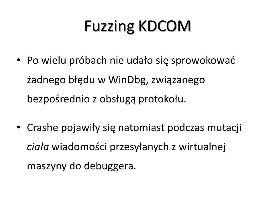 Fuzzing KDCOM Po wielu próbach nie udało się sprowokować żadnego błędu w WinDbg, związanego bezpośrednio z obsługą protokołu.