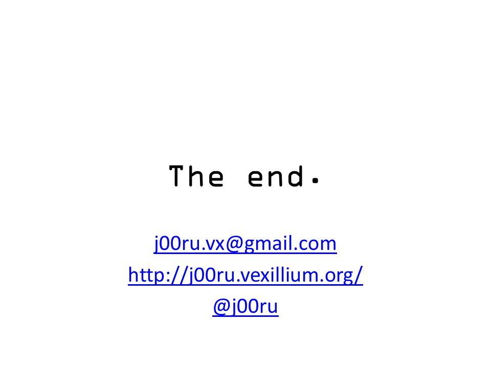 The end. j00ru.vx@gmail.com http://j00ru.vexillium.org/ @j00ru