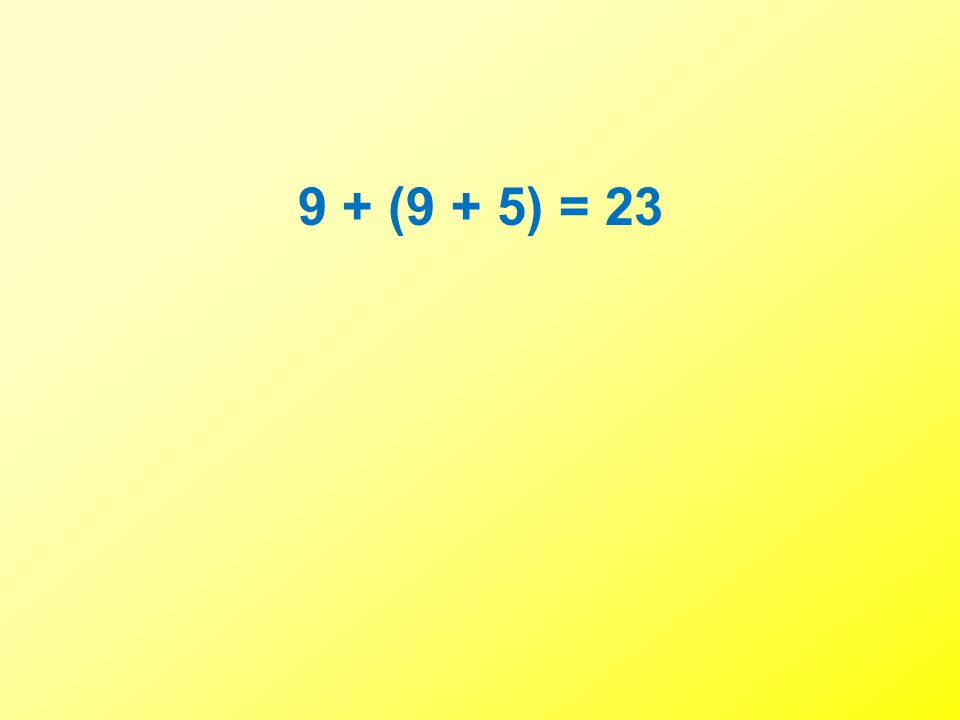 9 + (9 + 5) = 23