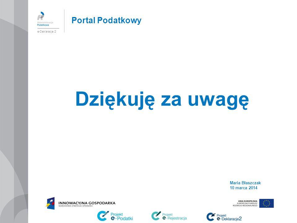 Dziękuję za uwagę Portal Podatkowy Maria Błaszczak 10 marca 2014