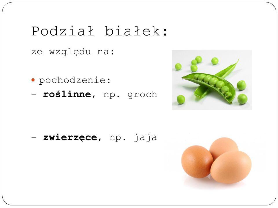 Podział białek: ze względu na: pochodzenie: - roślinne, np. groch